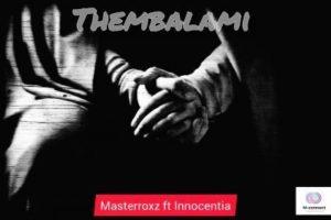 Masterrox – Thembalami Ft. Innocentia