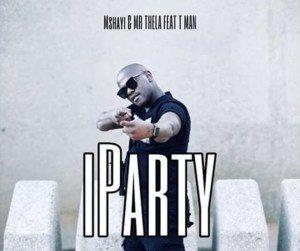 Mshayi & Mr Thela – Iparty (feat. T-Man)Mshayi & Mr Thela – Iparty (feat. T-Man)