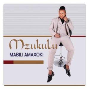 Mzukulu – Mabili Amaxoki
