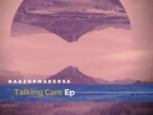 Naazormaker Musiique SA – Talking Care