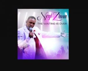 Neyi Zimu – The Waiting Is Over