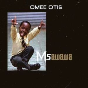 Omee Otis – Msawawa