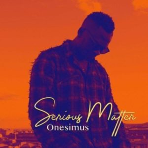 Onesimus Muzik – Serious Matter