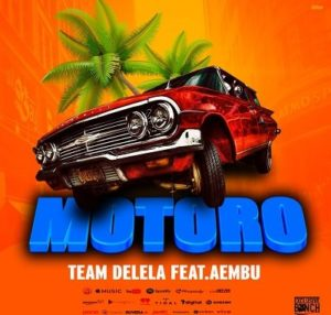 Team Delela – Motoro Ft. Aembu