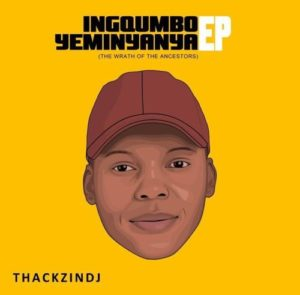 ThackzinDJ – Ingqumbo Yeminyanya (Full Tracklist)ThackzinDJ – Ingqumbo Yeminyanya (Full Tracklist)