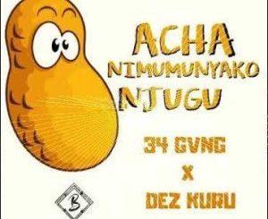 34 GVNG _Acha Nimumunyako X Dez Kuru.
