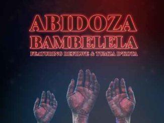 Abidoza – Bambelela ft Refilwe & Tumza D'kota