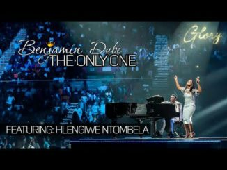 Benjamin Dube ft. Hlengiwe Ntombela – The Only One