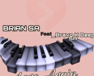 Brian SA – Love Again Ft. Bravo K Deep SA