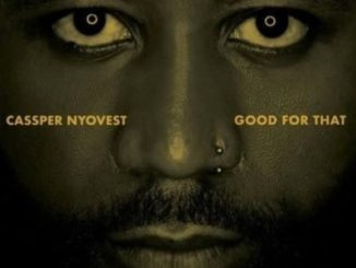Cassper Nyovest – Good For ThatCassper Nyovest – Good For That