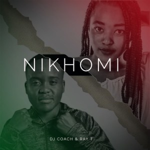 DJ Coach Ft. Ray T – Nikhomi