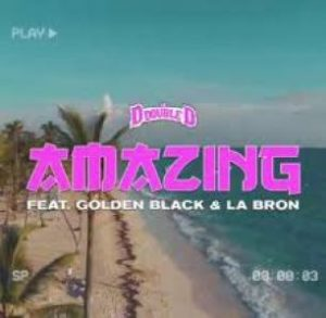 DJ D Double D – Amazing Ft. Golden Black & La Bron