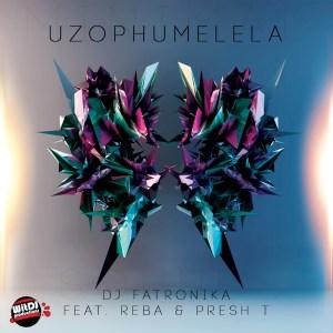 DJ Fatronika – Uzophumelela Ft. Reba & Presh T