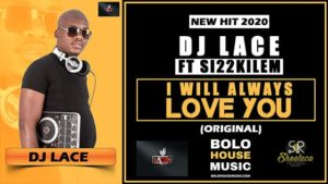DJ Lace ft Si22kile – I Will Always Love You