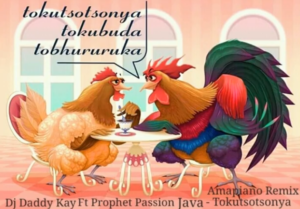Dj Daddy Kay – Tokutsotsonya Amapiano Ft. Prophet Passion Java
