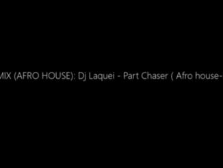 Dj Laquei – Part Chaser (Afro house-Mixtape)