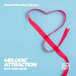 EnoSoul & Rhey Osborne – Melodic Attraction (Echo Deep Remix)