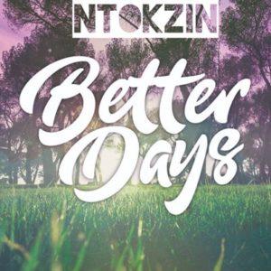 Ntokzin – Better Days (Vocal Mix) ft. Sir Trill,Ntokzin – Better Days
