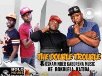 The Double Trouble & Oskaminder Kaborena Music – Ke Bokolela Katiba