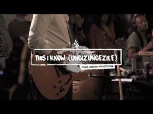 We Will Worship Ft. Khaya – This I Know (Ungizungezile)
