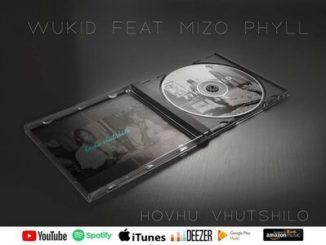 Wukid – Hovhu Vhutshilo ft. Mizo Phyll