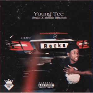 Young Tee – Racks Ft. SeaZn & Meejah Rrantoh