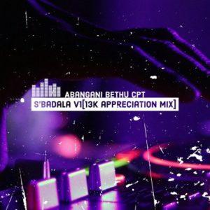 Abangani Bethu – Sbadala Vol.1 (13k Appreciation Mix)Abangani Bethu – Sbadala Vol.1 (13k Appreciation Mix)