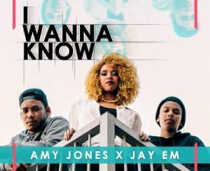 Amy Jones & Jay Em – I Wanna Know