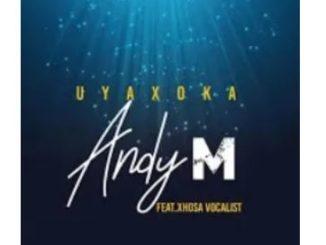 Andy M – Uyaxoka Ft. Xhosa Vocalist (Original)