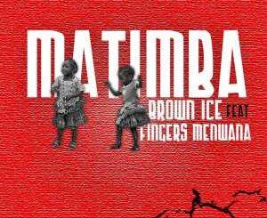 Brown Ice – Matimba Ft. Fingers Menwana
