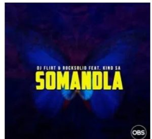 DJ Flirt & Rocksolid – Somandla Ft. Kind SA