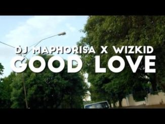 Dj Maphorisa x Wizkid – Good Love