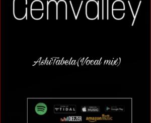 GemValley – Ashi Tabela Ft. KarabowW & Drumonade (Vocal mix)