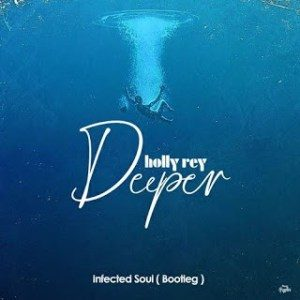 Holly Rey – Deeper (Infected Soul Bootleg)