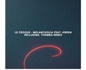 Le Croque Ft. HRRSN – Melancholia (Themba's Herd Remix)