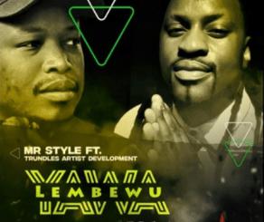 MR Style – Yawa Lembewu Ft. Trundles Artist Development (DJ Tpz Remix)