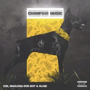 Maglera Doe Boy, 25K & Sliqe – Championship