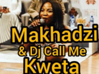Makhadzi & Dj Call Me – Kweta