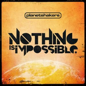 Nothing Is Impossible - Song by Planetshakers