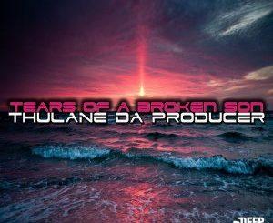 Thulane Da Producer – Tears Of A Broken Son (Da Producer's Main Critical Mix)