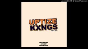 Uptize Kxngs MusiQ – The Rise Of Uptize KxngsUptize Kxngs MusiQ – The Rise Of Uptize Kxngs