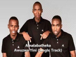 Amalabatheka – Awuzwa Yini
