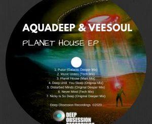 Aquadeep & Veesoul – Planet House
