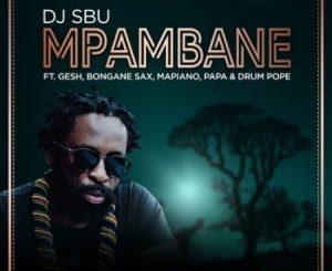 DJ SBU – Mpambane Ft. Gesh, Bongane Sax, Mapiano, Papa & Drum Pope