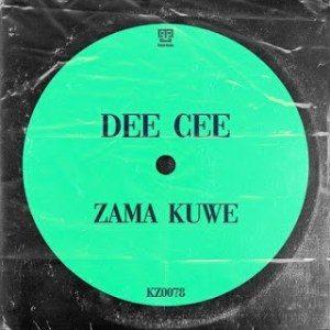 Dee Cee – Zama Kuwe