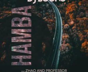 Dj Boonu – Hamba Ft Zhao & ProfessorDj Boonu – Hamba Ft Zhao & ProfessorDj Boonu – Hamba Ft Zhao & Professor
