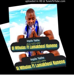 Dj Mthulas – Impilo Yakho Ft. Lamakhosi Kunene