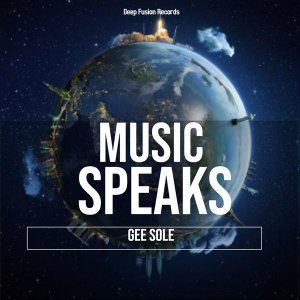 Gee Sole – Music Speaks (Blizzard Beats Deep Fusion Mix)