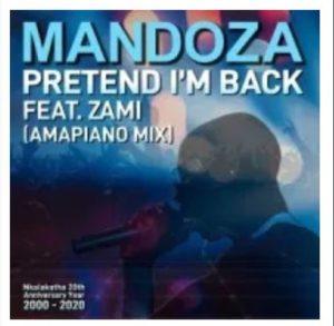 Mandoza – Pretend I'm Back Ft. Zami (Amapiano Mix)