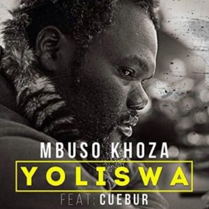 Mbuso Khoza – Yoliswa ft. CueburMbuso Khoza – Yoliswa ft. Cuebur